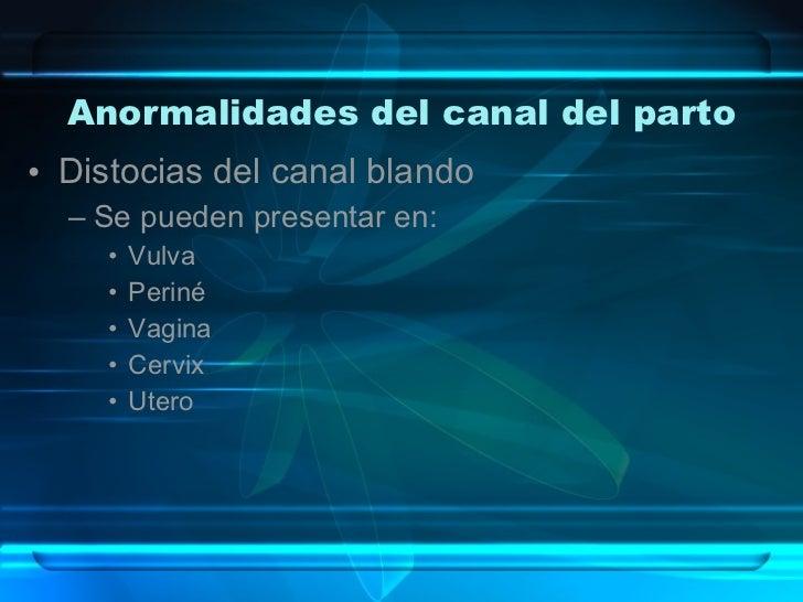 Anormalidades del canal del parto <ul><li>Distocias del canal blando </li></ul><ul><ul><li>Se pueden presentar en: </li></...