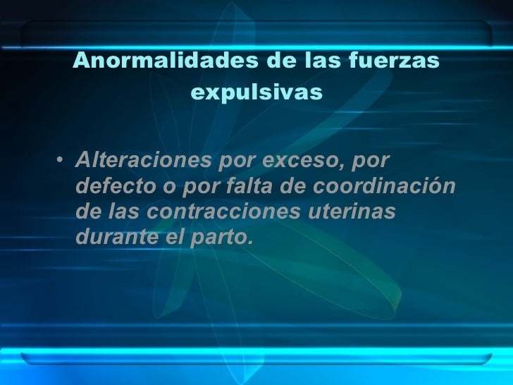 Anormalidades de las fuerzas expulsivas <ul><li>Alteraciones por exceso, por defecto o por falta de coordinación de las co...