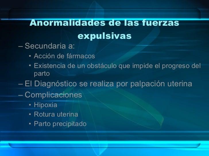 Anormalidades de las fuerzas expulsivas <ul><ul><li>Secundaria a: </li></ul></ul><ul><ul><ul><li>Acción de fármacos  </li>...