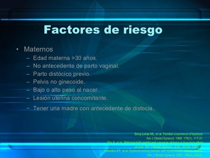 Factores de riesgo  <ul><li>Maternos </li></ul><ul><ul><li>Edad materna >30 años. </li></ul></ul><ul><ul><li>No antecedent...