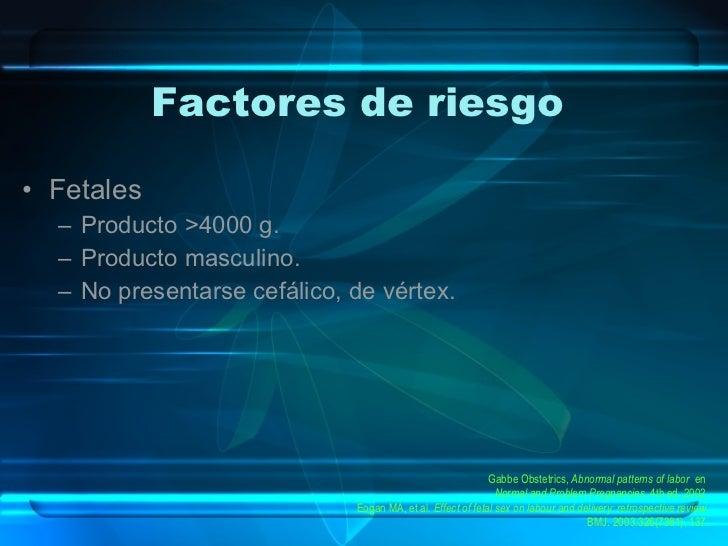 Factores de riesgo  <ul><li>Fetales </li></ul><ul><ul><li>Producto >4000 g. </li></ul></ul><ul><ul><li>Producto masculino....