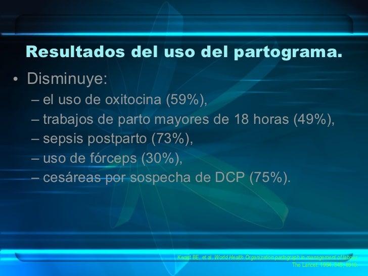Resultados del uso del partograma. <ul><li>Disminuye:  </li></ul><ul><ul><li>el uso de oxitocina (59%), </li></ul></ul><ul...