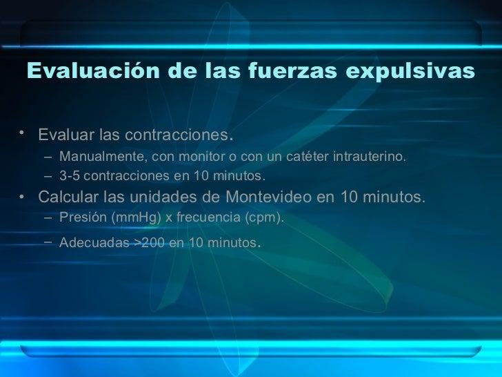 Evaluación de las fuerzas expulsivas <ul><li>Evaluar las contracciones . </li></ul><ul><ul><li>Manualmente, con monitor o ...