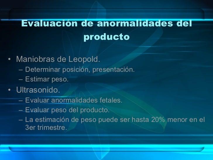 Evaluación de anormalidades del producto <ul><li>Maniobras de Leopold. </li></ul><ul><ul><li>Determinar posición, presenta...