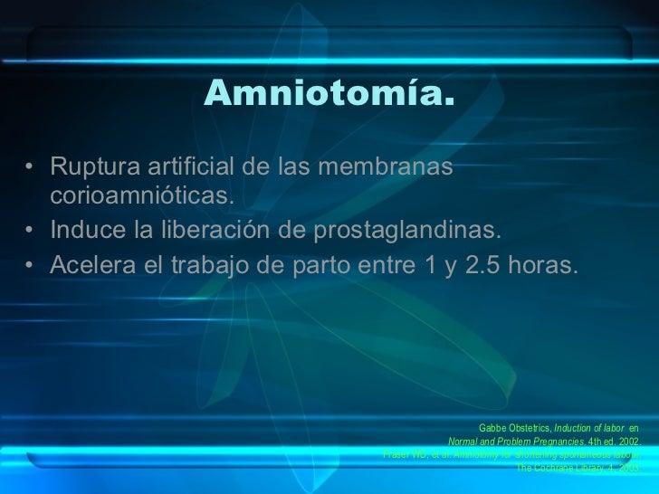 Amniotomía. <ul><li>Ruptura artificial de las membranas corioamnióticas. </li></ul><ul><li>Induce la liberación de prostag...