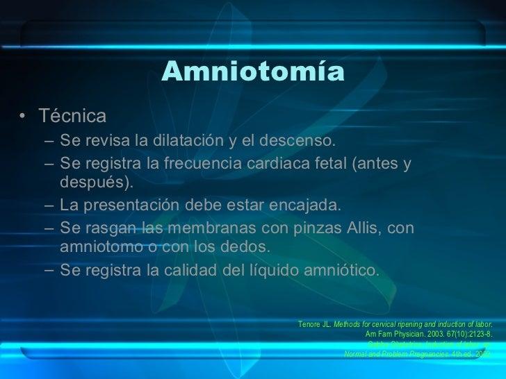 Amniotomía <ul><li>Técnica </li></ul><ul><ul><li>Se revisa la dilatación y el descenso. </li></ul></ul><ul><ul><li>Se regi...