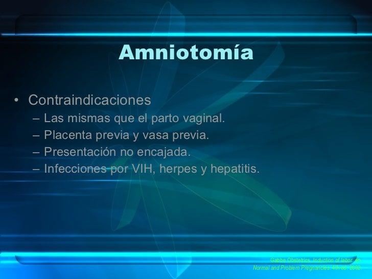 Amniotomía <ul><li>Contraindicaciones </li></ul><ul><ul><li>Las mismas que el parto vaginal. </li></ul></ul><ul><ul><li>Pl...