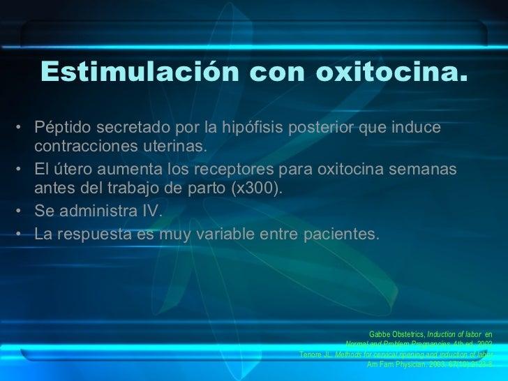Estimulación con oxitocina. <ul><li>Péptido secretado por la hipófisis posterior que induce contracciones uterinas. </li><...