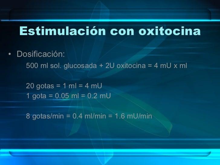 Estimulación con oxitocina <ul><li>Dosificación: </li></ul><ul><ul><li>500 ml sol. glucosada + 2U oxitocina = 4 mU x ml </...