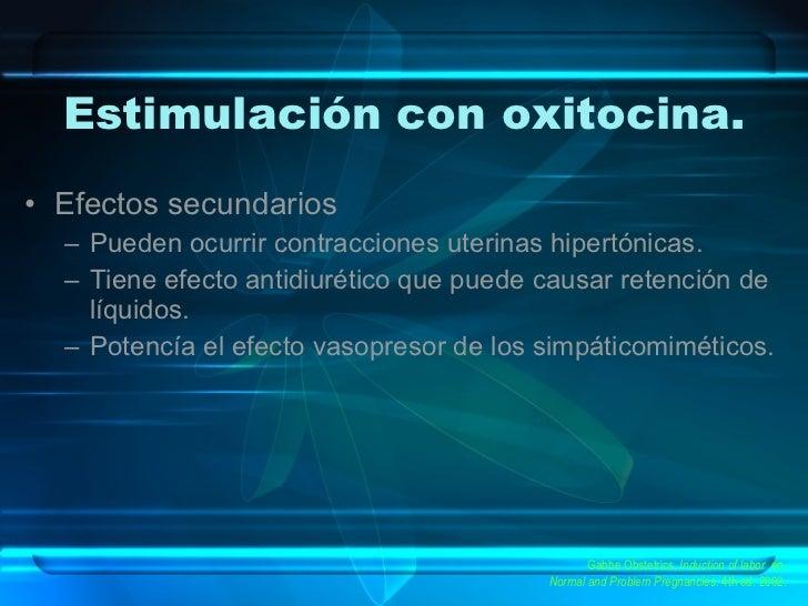 Estimulación con oxitocina. <ul><li>Efectos secundarios </li></ul><ul><ul><li>Pueden ocurrir contracciones uterinas hipert...