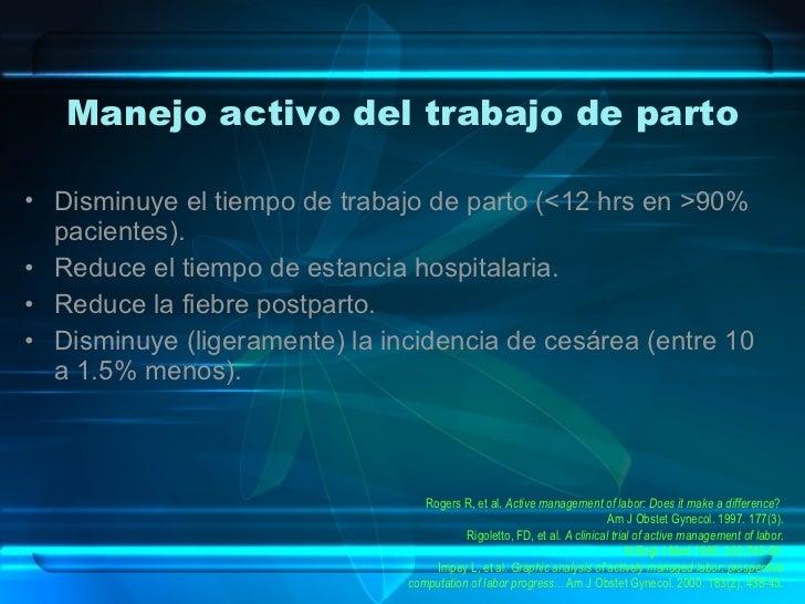 Manejo activo del trabajo de parto <ul><li>Disminuye el tiempo de trabajo de parto (<12 hrs en >90% pacientes). </li></ul>...