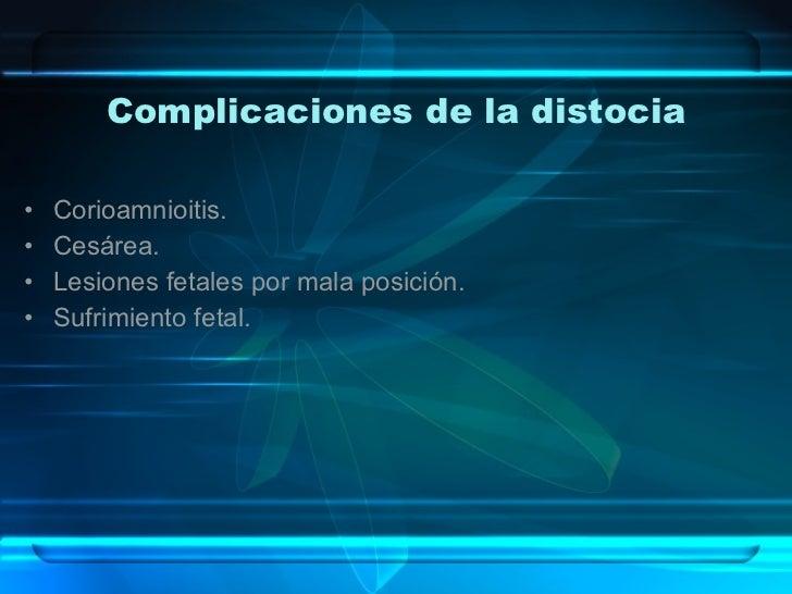 Complicaciones de la distocia <ul><li>Corioamnioitis. </li></ul><ul><li>Cesárea. </li></ul><ul><li>Lesiones fetales por ma...