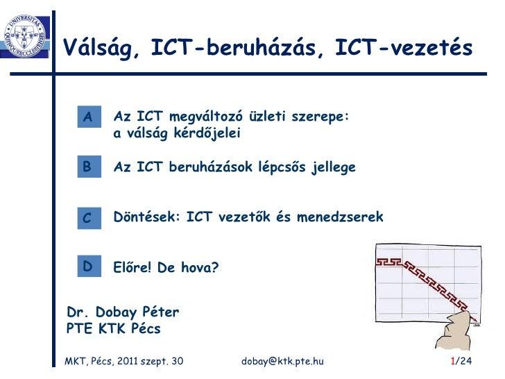 Válság, ICT-beruházás, ICT-vezetés   A      Az ICT megváltozó üzleti szerepe:          a válság kérdőjelei   B      Az ICT...