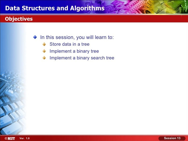 Data Structures and AlgorithmsObjectives                In this session, you will learn to:                    Store data ...