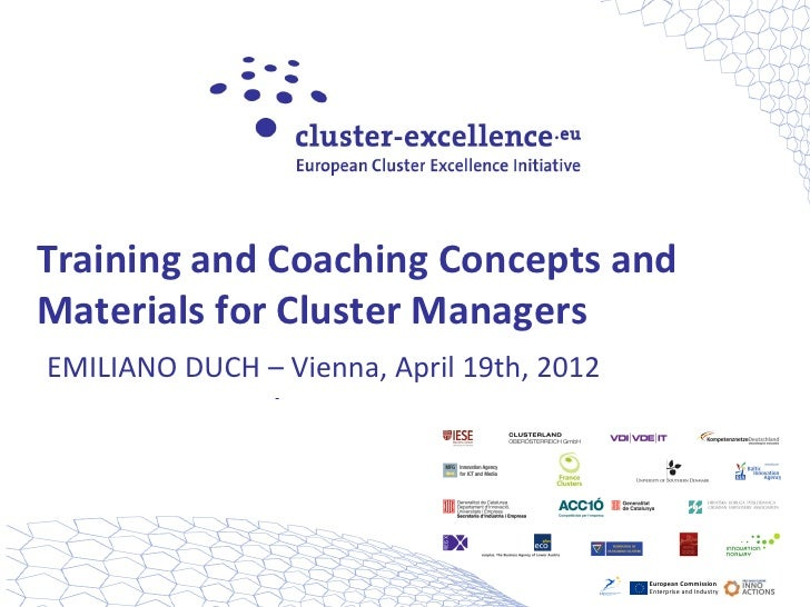 Training and Coaching Concepts andMaterials for Cluster ManagersEMILIANO DUCH – Vienna, April 19th, 2012                  ...