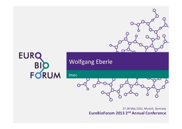 27-‐28 May 2013, Munich, Germany  EuroBioForum 2013 2nd Annual Conference Wolfgang Eberle imec