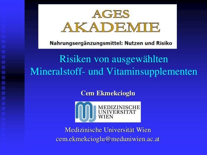 Risiken von ausgewähltenMineralstoff- und Vitaminsupplementen            Cem Ekmekcioglu        Medizinische Universität W...