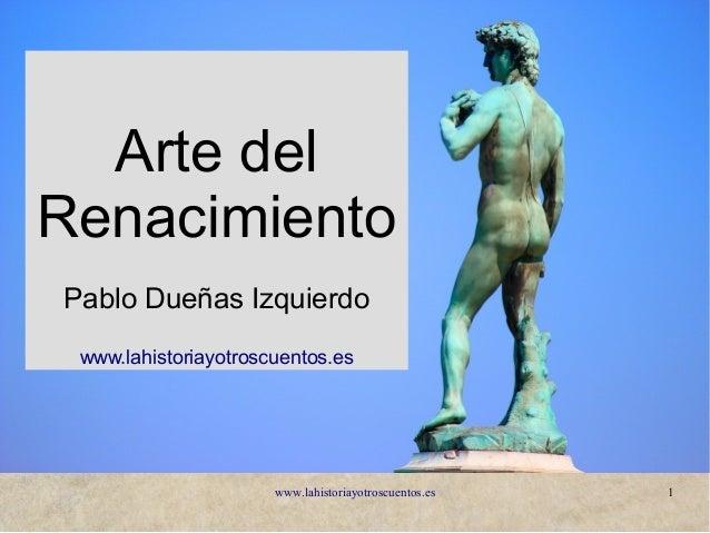 www.lahistoriayotroscuentos.es 1 Arte del Renacimiento Pablo Dueñas Izquierdo www.lahistoriayotroscuentos.es