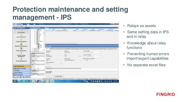 Protection maintenance and setting management - IPS • Relays as assets • Same setting data in IPS and in relay • Knowledge...
