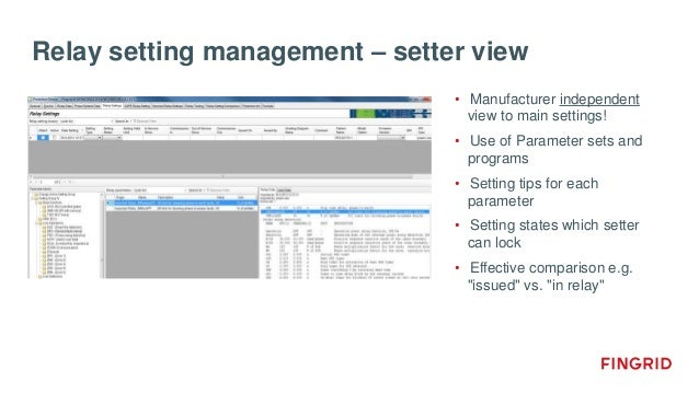 Relay setting management – setter view • Manufacturer independent view to main settings! • Use of Parameter sets and progr...