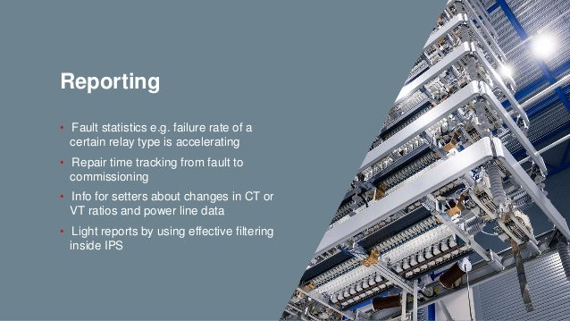 Reporting • Fault statistics e.g. failure rate of a certain relay type is accelerating • Repair time tracking from fault t...