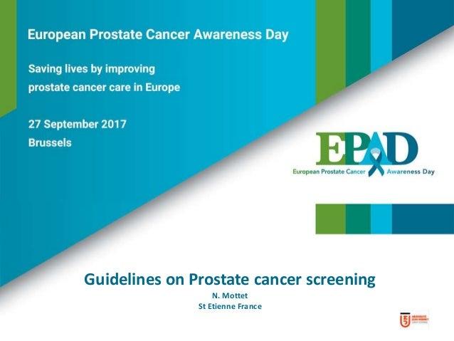 Guidelines on Prostate cancer screening N. Mottet St Etienne France
