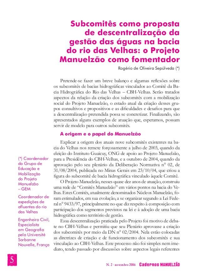 Subcomitês como proposta  de descentralização da  gestão das águas na bacia  do rio das Velhas: o Projeto  Manuelzão como ...