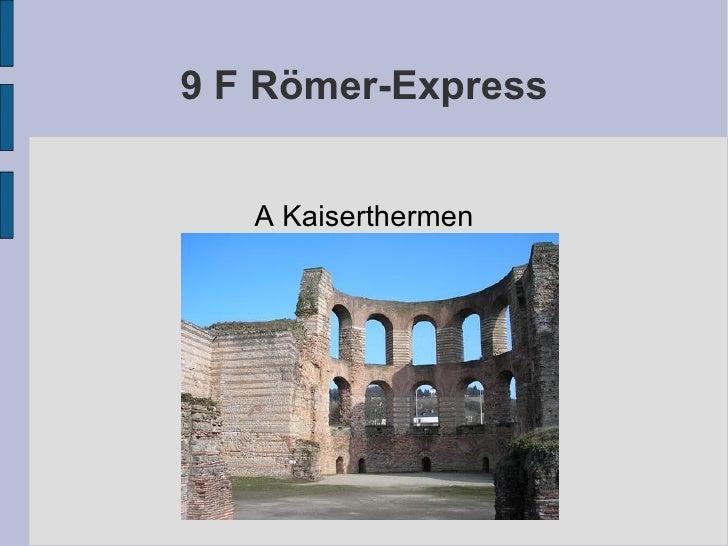 9 F Römer-Express A Kaiserthermen