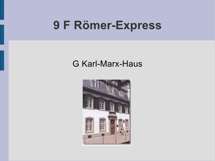 9 F Römer-Express G Karl-Marx-Haus