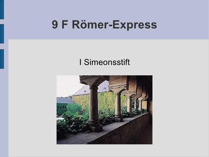 9 F Römer-Express I Simeonsstift