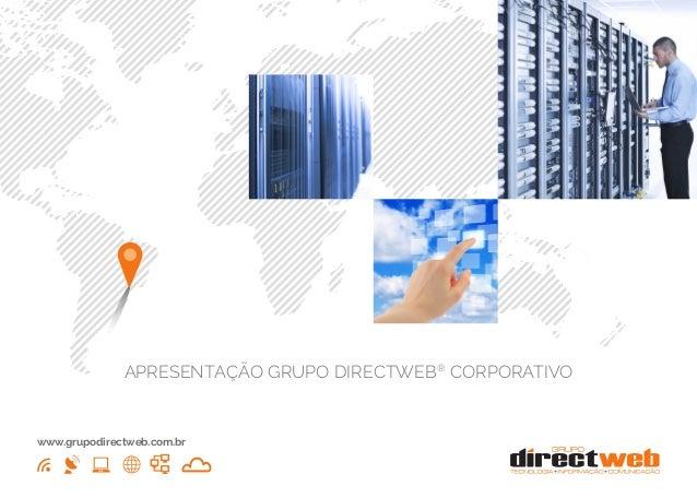 APRESENTAÇÃO GRUPO DIRECTWEB® CORPORATIVO www.grupodirectweb.com.br
