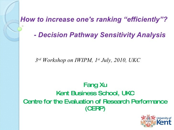 """How to increase one's ranking  """"e fficiently """" ?    - Decision Pathway Sensitivity Analysis  Fang Xu Kent Business School,..."""