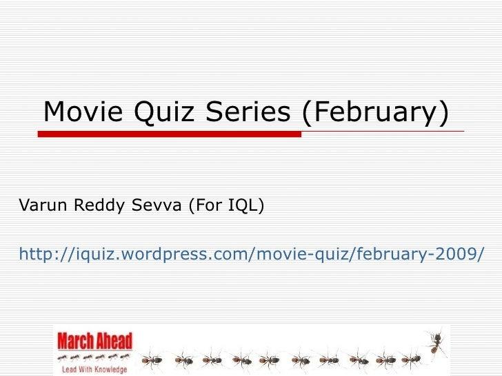 Movie Quiz Series (February)   Varun Reddy Sevva (For IQL)  http://iquiz.wordpress.com/movie-quiz/february-2009/