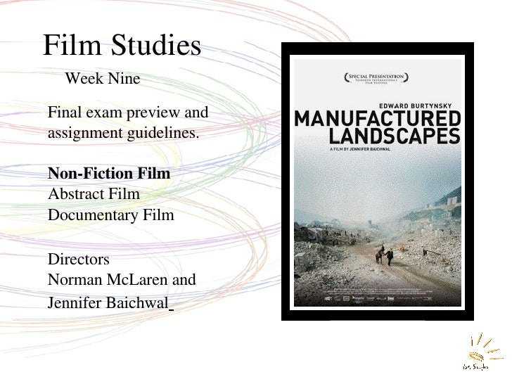 Film Studies Week Nine Final exam preview and assignment guidelines. Non-Fiction Film Abstract Film Documentary Film Direc...