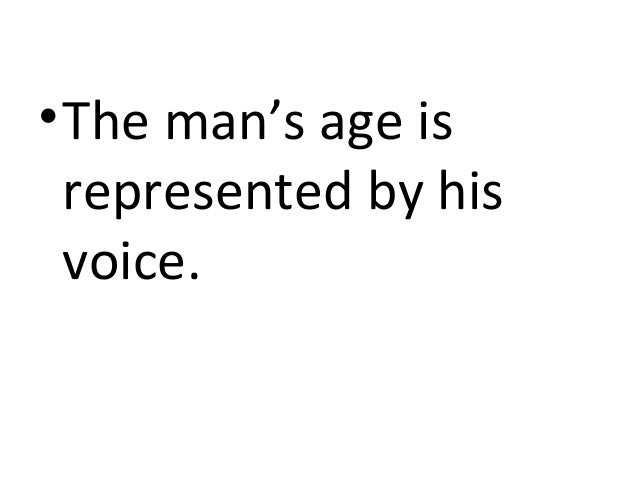 • The man's age is  represented by his  voice.