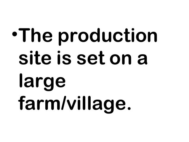 •The production site is set on a large farm/village.