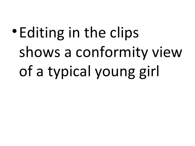• Editing in the clips  shows a conformity view  of a typical young girl
