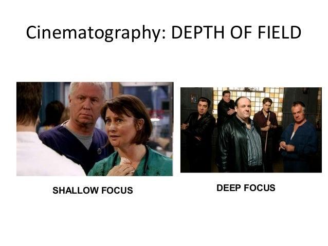 Cinematography: DEPTH OF FIELD  SHALLOW FOCUS     DEEP FOCUS