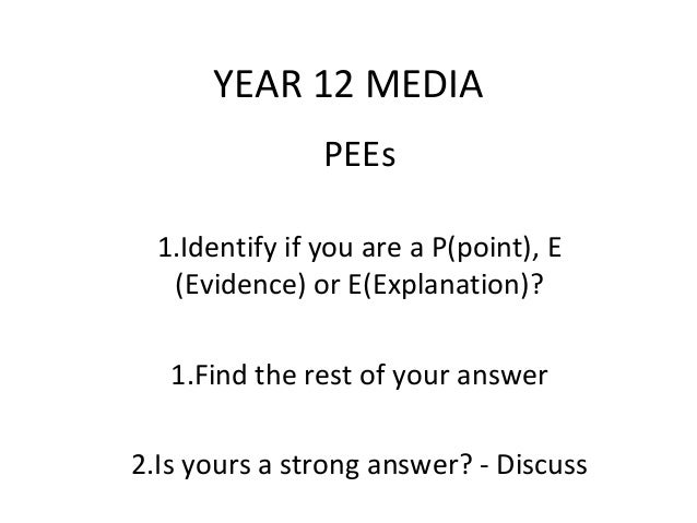 YEAR 12 MEDIA                PEEs  1.Identify if you are a P(point), E   (Evidence) or E(Explanation)?   1.Find the rest o...