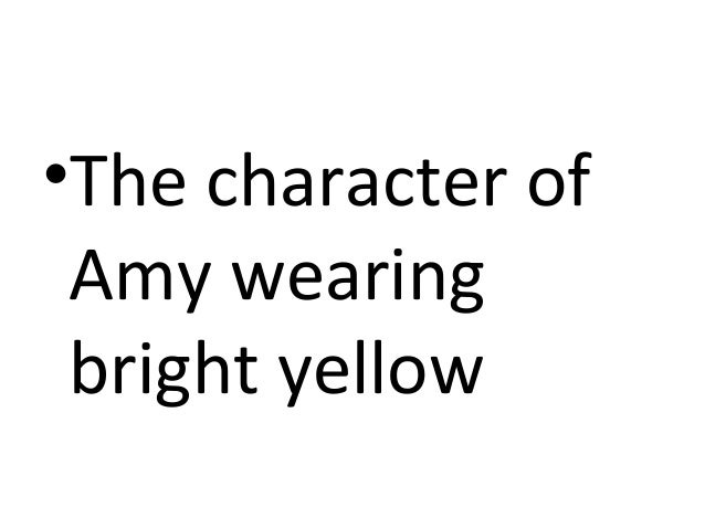 •The character of Amy wearing bright yellow