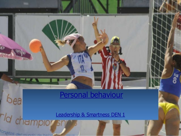 TM © EHF 2008 Beach Handball Commission, date # Personal behaviour Leadership & Smartness DEN 1