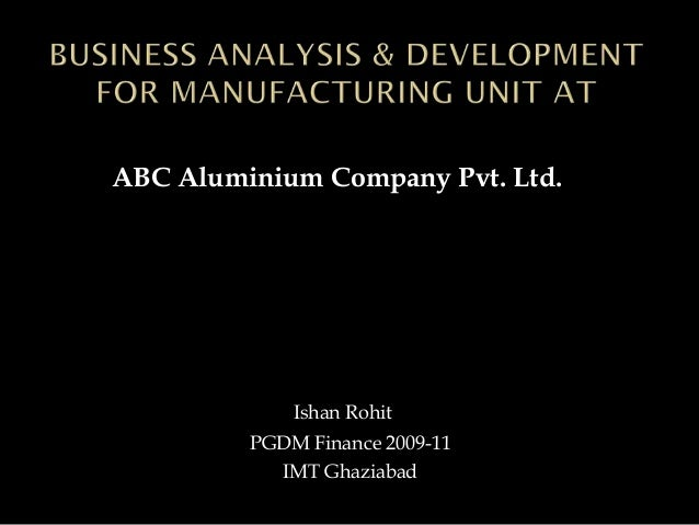 Ishan Rohit PGDM Finance 2009-11 IMT Ghaziabad ABC Aluminium Company Pvt. Ltd.