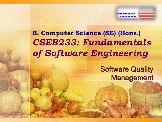 B. Computer Science (SE) (Hons.)  CSEB233: Fundamentals of Software Engineering Software Quality Management