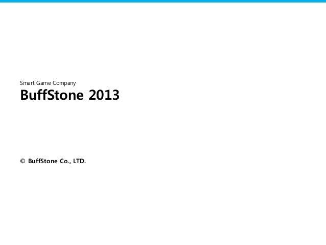 Smart Game CompanyBuffStone 2013© BuffStone Co., LTD.