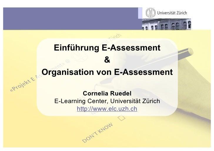 Einführung E-Assessment                & Organisation von E-Assessment             Cornelia Ruedel   E-Learning Center, Un...