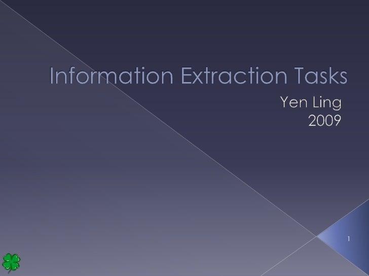 Information Extraction Tasks<br />Yen Ling<br />2009<br />1<br />