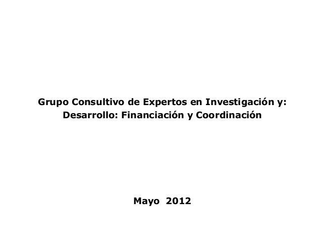 Grupo Consultivo de Expertos en Investigación y:    Desarrollo: Financiación y Coordinación                  Mayo 2012