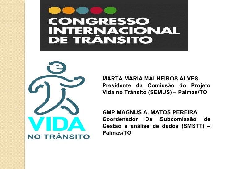 MARTA MARIA MALHEIROS ALVESPresidente da Comissão do ProjetoVida no Trânsito (SEMUS) – Palmas/TOGMP MAGNUS A. MATOS PEREIR...