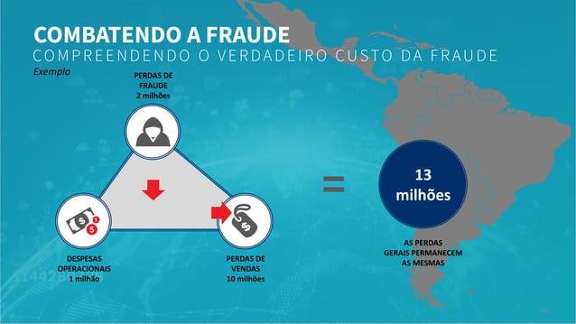 AUTENTICAÇÃO E DETECÇÃO DE FRAUDES ▪ Melhorar a eficiência no combate a fraudes ▪ Encontrar fraudes anteriormente não iden...