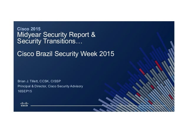 1© 2015 Cisco and/or its affiliates. All rights reserved. 16SEP15 Principal & Director, Cisco Security Advisory Cisco 2015...